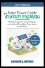 Solar Power Guide for Absolute Beginners. The Step-by-Step DIY Manual to Design and Install an Efficient Solar Power System in Your Home. Cover Image