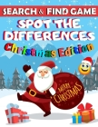 Search & Find Game Spot The Differences Christmas Edition: A Fun Activity and Coloring Puzzle Book for Kids Ages 4-8 - Workbook for Games, Puzzles, an Cover Image