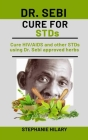 Dr. Sebi Cure For STDs: Cure HIV/AIDS and other STDs using Dr. Sebi approved herbs Cover Image
