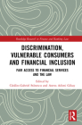 Discrimination, Vulnerable Consumers and Financial Inclusion: Fair Access to Financial Services and the Law (Routledge Research in Finance and Banking Law) Cover Image