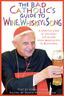 The Bad Catholic's Guide to Wine, Whiskey, & Song: A Spirited Look at Catholic Life & Lore from the Apocalypse to Zinfandel (Bad Catholic's guides) Cover Image