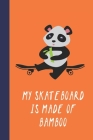My Skateboard Is Made Of Bamboo: Great Fun Gift For Skaters, Skateboarders, Extreme Sport Lovers, & Skateboarding Buddies Cover Image