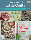 The Big Book of Little Quilts: 51 Patterns, Small in Size, Big on Style Cover Image