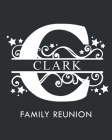 Clark Family Reunion: Personalized Last Name Monogram Letter C Family Reunion Guest Book, Sign In Book (Family Reunion Keepsakes) Cover Image