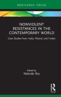 Nonviolent Resistances in the Contemporary World: Case Studies from India, Poland, and Turkey Cover Image