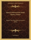 Speech Delivered By Josiah Quincy, Senior: Before The Whig State Convention (1854) Cover Image