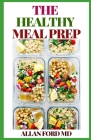 The Healthy Meal Prep: The Ultimate Guide To Learn How Tо Sаvе Money, Lose/Maintain Yоur Wеіght, Sа Cover Image