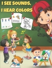I See Sounds, I Hear Colors: Activity Book for Boys Girls Kids Children ages 6-8 - Color, Maze, Dot to Dot, Word Search and More Sound & Visual Rel Cover Image