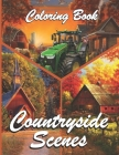 Countryside Scenes Coloring Book: Best Coloring Book For Adult, Relaxing Coloring Pages Including Magical Country Gardens, Cute Secret Villages and Re Cover Image