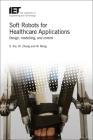 Soft Robots for Healthcare Applications: Design, Modelling, and Control Cover Image