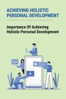 Achieving Holistic Personal Development: Importance Of Achieving Holistic Personal Development: How To Prudently Script One'S Destiny Cover Image