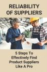 Reliability Of Suppliers: 5 Steps To Effectively Find Product Suppliers Like A Pro: Reliable Supplier Selection Cover Image