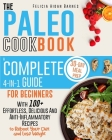The Paleo Cookbook: A Complete 4-in-1 Guide for Beginners With 100+ Effortless, Delicious & Anti-Inflammatory Recipes to Reboot Your Diet Cover Image