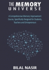 The Memory Universe: A Comprehensive Memory Improvement Course, Specifically Designed for Students, Teachers and Entrepreneurs Cover Image
