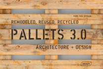Pallets 3.0.: Remodeled, Reused, Recycled: Architecture + Design Cover Image