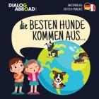 Die Besten Hunde kommen aus... (zweisprachig Deutsch-Français): Eine weltweite Suche nach der perfekten Hunderasse Cover Image