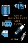 Auto Maintenance Log Book: Service and Repair Record Book For All Vehicles, Cars, Trucks, Motorcycles and Other Vehicles with Part List and Milea Cover Image