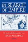 In Search of Empire: The French in the Americas, 1670 1730 Cover Image