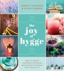 The Joy of Hygge: How to Bring Everyday Pleasure and Danish Coziness into Your Life Cover Image