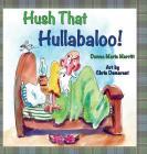 Hush That Hullabaloo! Cover Image