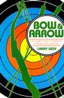 Bow & Arrow: The Complete Guide to Equipment, Technique, and Competition Cover Image