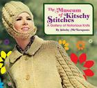 The Museum of Kitschy Stitches: A Gallery of Notorious Knits Cover Image