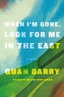 When I'm Gone, Look for Me in the East: A Novel Cover Image