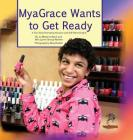 MyaGrace Wants To Get Ready: A True Story Promoting Inclusion and Self-Determination (Growing with Grace) Cover Image