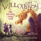 Willoughby and Friends, Book I: Willoughby and the Terribly Itchy Itch Cover Image