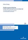 Äußerungsrechtlicher Unternehmensschutz im Internet; Ein Rechtsvergleich des deutschen und chinesischen Zivilrechts (Schriften Zum Internationalen Privat- Und Verfahrensrecht #25) Cover Image