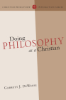 Doing Philosophy as a Christian (Christian Worldview Integration) Cover Image