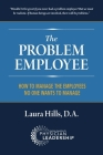 The Problem Employee: How to Manage the Employees No One Wants to Manage Cover Image