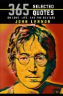 John Lennon: 365 Selected Quotes on Love, Life, and The Beatles Cover Image