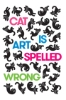 Cat Is Art Spelled Wrong Cover Image