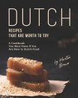 Dutch Recipes That Are Worth to Try: A Cookbook You Must Have If You Are New to Dutch Food Cover Image