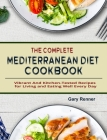 The Complete Mediterranean Diet Cookbook: Vibrant And Kitchen-Tested Recipes for Living and Eating Well Every Day Cover Image