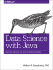 Data Science with Java: Practical Methods for Scientists and Engineers Cover Image