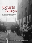 Courts and Alleys: A History of Liverpool Courtyard Housing Cover Image