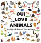 Oui Love Animals: An English/French Bilingual Picture Book Cover Image