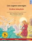 Les cygnes sauvages - Dzikie labędzie (français - polonais): Livre bilingue pour enfants d'après un conte de fées de Hans Christian Andersen, ave Cover Image