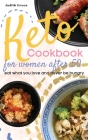 Keto Cookbook for Women After 50: Eat what you love and never be hungry Cover Image