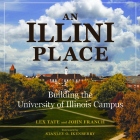 An Illini Place: Building the University of Illinois Campus Cover Image