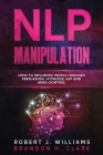 Nlp Manipulation: How to Influence People Through Persuasion, Hypnosis, Nlp And Mind Control Cover Image