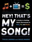 Hey! That's My Song!: A Guide to Getting Placement in Film, Tv, and Media Cover Image