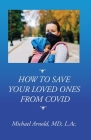 How to Save Your Loved Ones From COVID Cover Image
