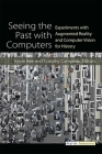 Seeing the Past with Computers: Experiments with Augmented Reality and Computer Vision for History (Digital Humanities) Cover Image