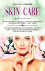Skin Care: 4 Books in 1: Homemade Beauty Products + Natural Soap Making + Bath Bombs. The Complete Skincare, Bath and Body Soluti Cover Image