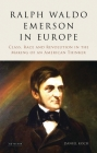 Ralph Waldo Emerson in Europe: Class, Race and Revolution in the Making of an American Thinker Cover Image