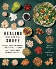 Healing Herbal Soups: Boost Your Immunity and Weather the Seasons with Traditional Chinese Recipes Cover Image