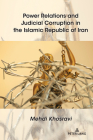 Power Relations and Judicial Corruption in the Islamic Republic of Iran Cover Image